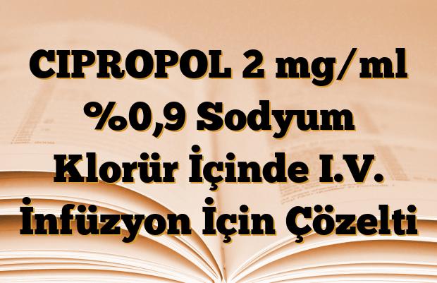 CIPROPOL 2 mg/ml %0,9 Sodyum Klorür İçinde I.V. İnfüzyon İçin Çözelti