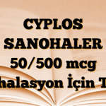 CYPLOS SANOHALER 50/500 mcg İnhalasyon İçin Toz