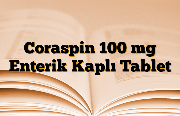 Coraspin 100 mg Enterik Kaplı Tablet