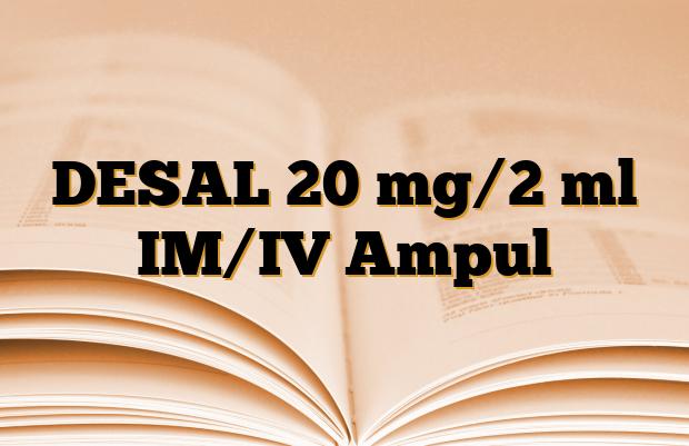DESAL 20 mg/2 ml IM/IV Ampul