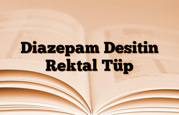 Diazepam Desitin Rektal Tüp