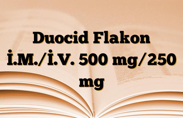 Duocid Flakon İ.M./İ.V. 500 mg/250 mg