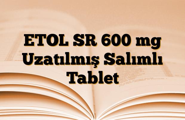 ETOL SR 600 mg Uzatılmış Salımlı Tablet