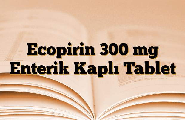 Ecopirin 300 mg Enterik Kaplı Tablet
