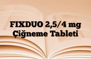 FIXDUO 2,5/4 mg Çiğneme Tableti