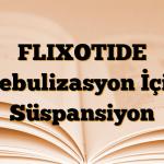 FLIXOTIDE Nebulizasyon İçin Süspansiyon
