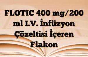 FLOTIC 400 mg/200 ml I.V. İnfüzyon Çözeltisi İçeren Flakon