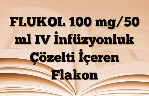 FLUKOL 100 mg/50 ml IV İnfüzyonluk Çözelti İçeren Flakon