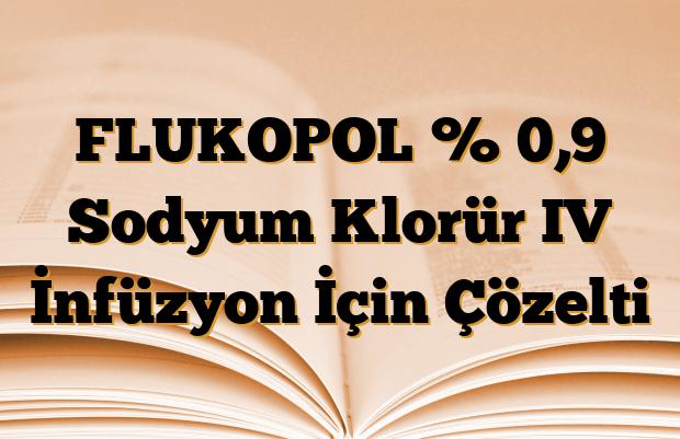 FLUKOPOL % 0,9 Sodyum Klorür IV İnfüzyon İçin Çözelti