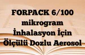 FORPACK 6/100 mikrogram İnhalasyon İçin Ölçülü Dozlu Aerosol