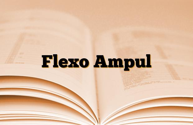 Flexo Ampul