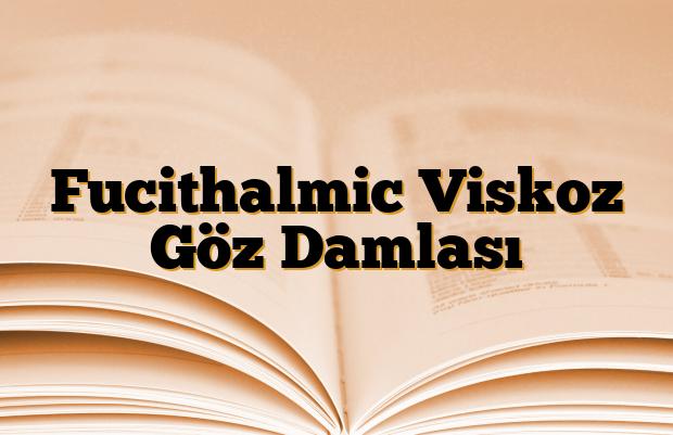 Fucithalmic Viskoz Göz Damlası