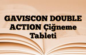 GAVISCON DOUBLE ACTION Çiğneme Tableti