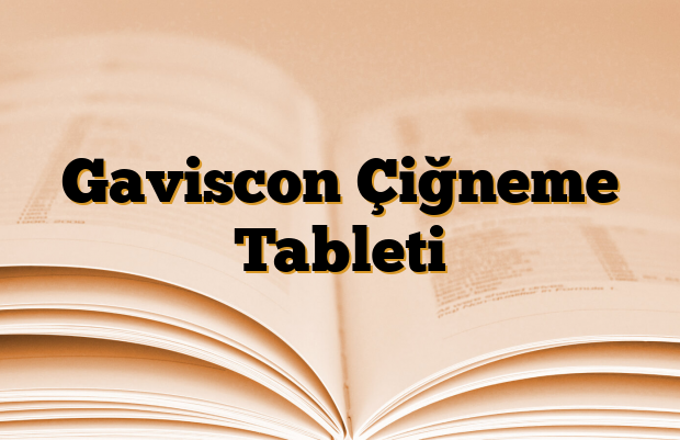 Gaviscon Çiğneme Tableti