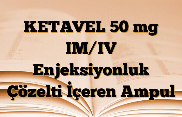 KETAVEL 50 mg IM/IV Enjeksiyonluk Çözelti İçeren Ampul