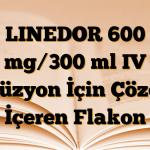 LINEDOR 600 mg/300 ml IV İnfüzyon İçin Çözelti İçeren Flakon