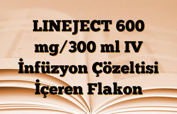 LINEJECT 600 mg/300 ml IV İnfüzyon Çözeltisi İçeren Flakon