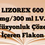 LIZOREX 600 mg/300 ml I.V. İnfüzyonluk Çözelti İçeren Flakon