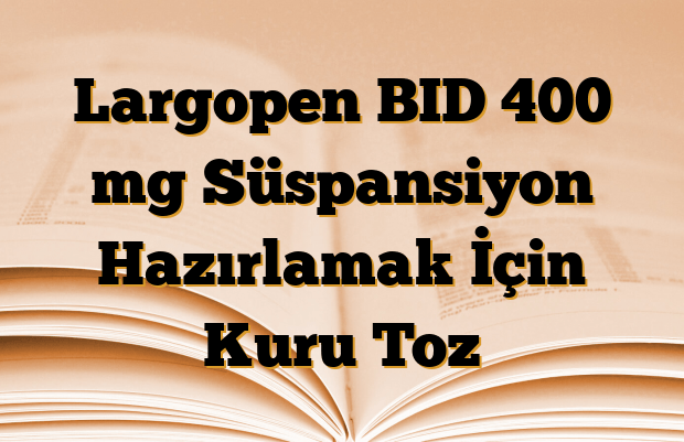 Largopen BID 400 mg Süspansiyon Hazırlamak İçin Kuru Toz