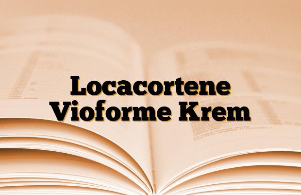 Locacortene Vioforme Krem