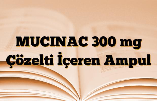 MUCINAC 300 mg Çözelti İçeren Ampul