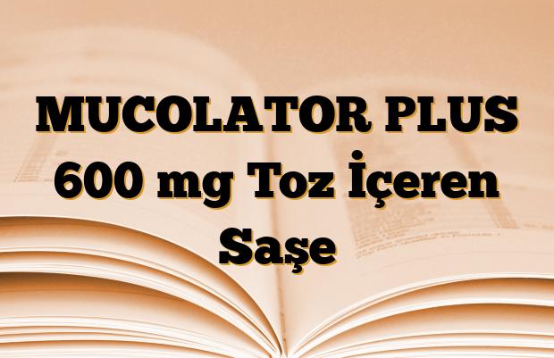 MUCOLATOR PLUS 600 mg Toz İçeren Saşe