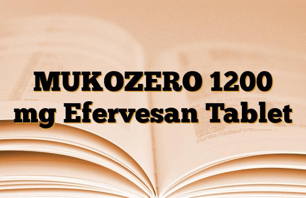 MUKOZERO 1200 mg Efervesan Tablet