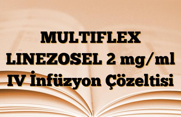 MULTIFLEX LINEZOSEL 2 mg/ml IV İnfüzyon Çözeltisi