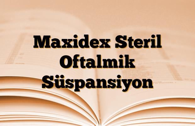 Maxidex Steril Oftalmik Süspansiyon