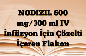 NODIZIL 600 mg/300 ml IV İnfüzyon İçin Çözelti İçeren Flakon