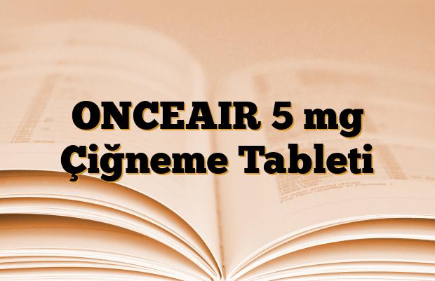 ONCEAIR 5 mg Çiğneme Tableti