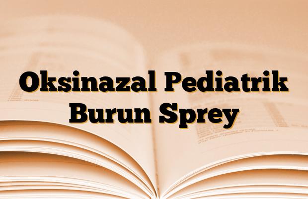 Oksinazal Pediatrik Burun Sprey