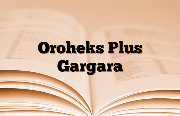 Oroheks Plus Gargara