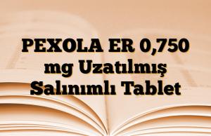 PEXOLA ER 0,750 mg Uzatılmış Salınımlı Tablet