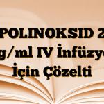 POLINOKSID 2 mg/ml IV İnfüzyon İçin Çözelti