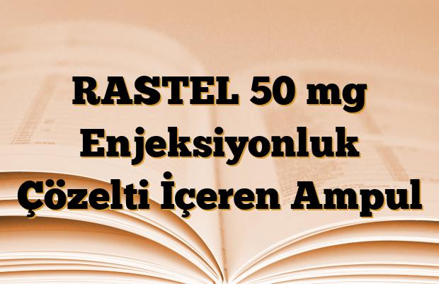RASTEL 50 mg Enjeksiyonluk Çözelti İçeren Ampul