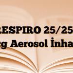 RESPIRO 25/250 mcg Aerosol İnhaler