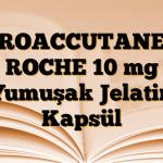 ROACCUTANE ROCHE 10 mg Yumuşak Jelatin Kapsül