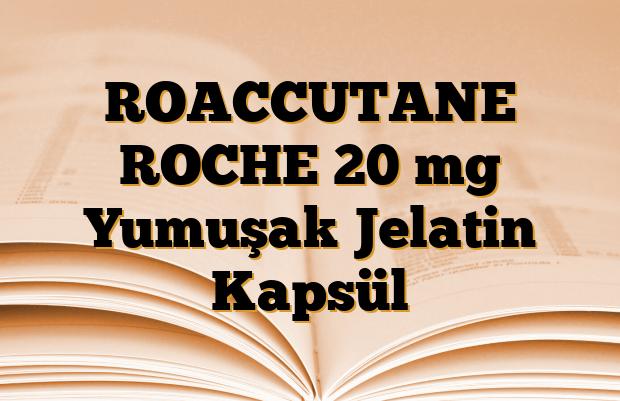 ROACCUTANE ROCHE 20 mg Yumuşak Jelatin Kapsül
