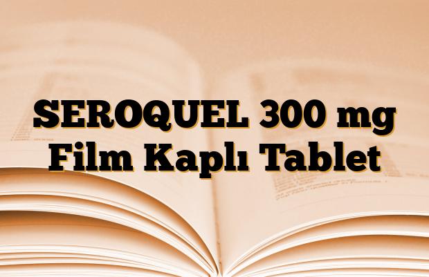 SEROQUEL 300 mg Film Kaplı Tablet