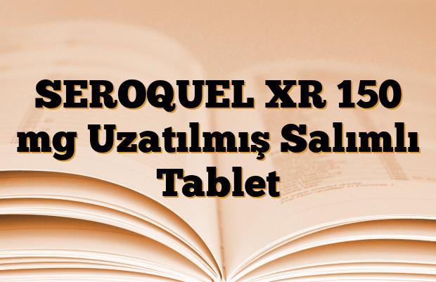 SEROQUEL XR 150 mg Uzatılmış Salımlı Tablet