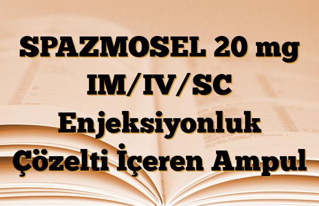 SPAZMOSEL 20 mg IM/IV/SC Enjeksiyonluk Çözelti İçeren Ampul