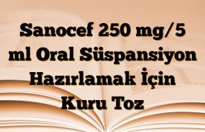 Sanocef 250 mg/5 ml Oral Süspansiyon Hazırlamak İçin Kuru Toz