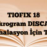 TIOFIX 18 mikrogram DISCAIR İnhalasyon İçin Toz