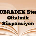 TOBRADEX Steril Oftalmik Süspansiyon