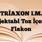 TRİAXON I.M. Enjektabl Toz İçeren Flakon