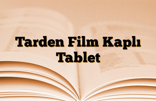 Tarden Film Kaplı Tablet