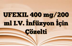 UFEXIL 400 mg/200 ml I.V. İnfüzyon İçin Çözelti