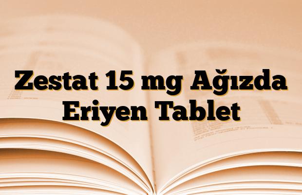 Zestat 15 mg Ağızda Eriyen Tablet
