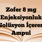Zofer 8 mg Enjeksiyonluk Solüsyon İçeren Ampul